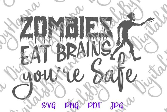 sarcastic svg zombies eat brains you are safe quote z apocalypse vector clipart