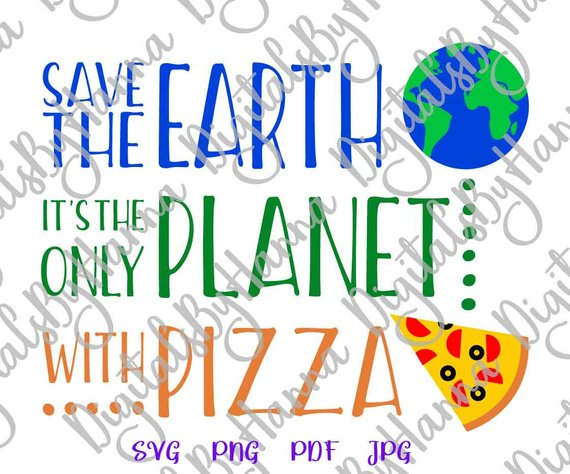 save the earth it s only planet with pizza quote sarcastic sign