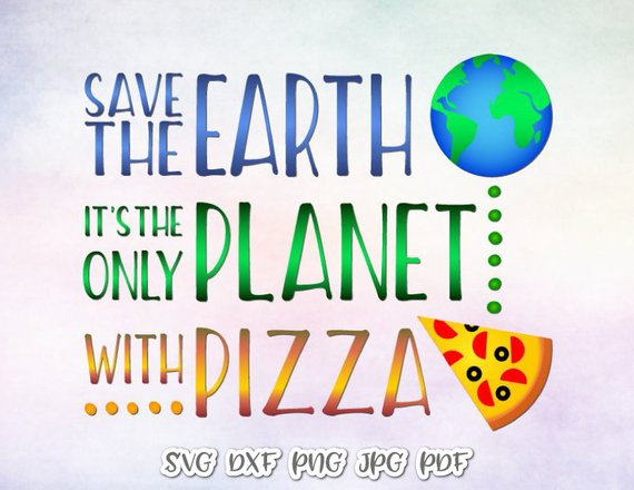 Pizza Shirt SVG Saying Save the Earth it's Only Planet with Pizza Quote Sarcastic