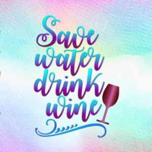 Save Water Drink Wine SVG Quote Sign Alcohol Lover t-Shirt Glass Print Laser Cut