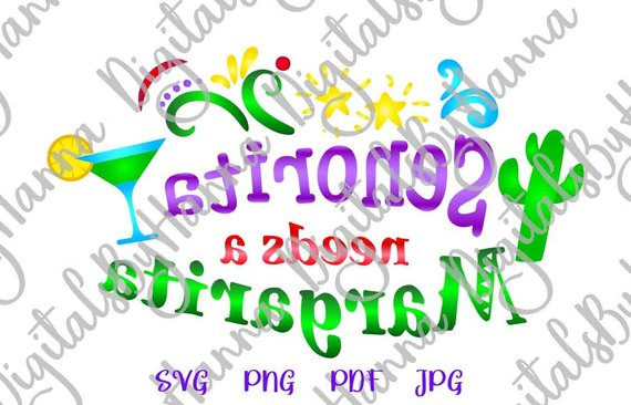 senorita needs a margarita svg quote word print arts mirror reversed