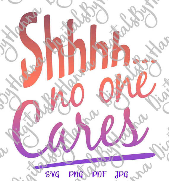 shhh no one cares sarcastic svg file for cricut saying tshirt