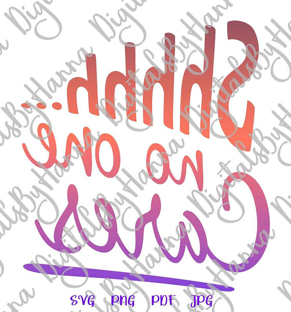 shhh no one cares svg funny quote arts mirror reversed