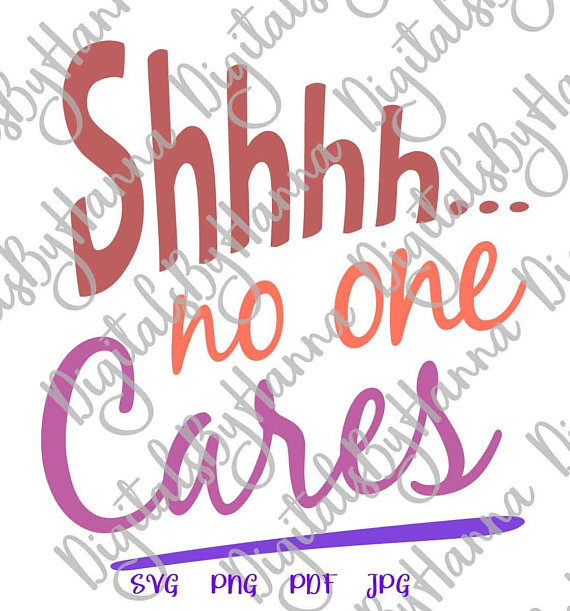 shhh no one cares svg hand lettering sarcastic svg file for cricut