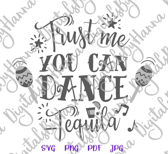 tequila svg files for cricut saying trust me you can dance quote fiesta drinking