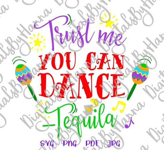 tequila svg files for cricut trust me you can dance fiesta drinking alcohol