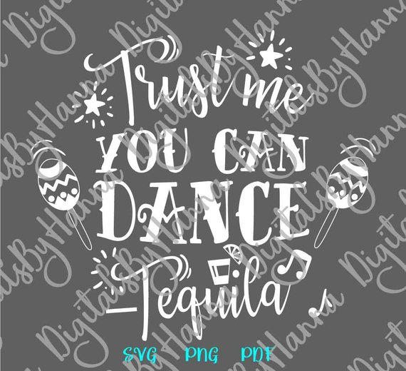 tequila svg trust me you can dance fiesta alcohol lettering word print cut
