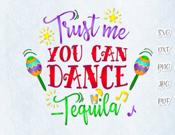 Tequila SVG Saying Trust Me You Can Dance Fiesta Drinking Alcohol Word Print