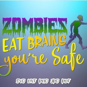 Zombies Eat Brains You are Safe Sarcastic SVG Saying Quote Z-Apocalypse Clipart