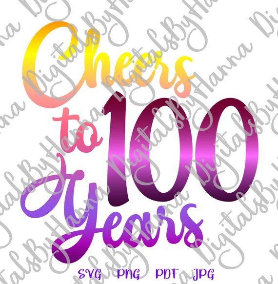 100th birthday svg cheers to 100 year one hundred sign banner word print