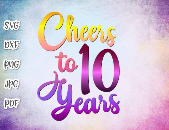 10th Birthday SVG Files for Cricut Saying Cheers to 10 Years Invitation Ten Print