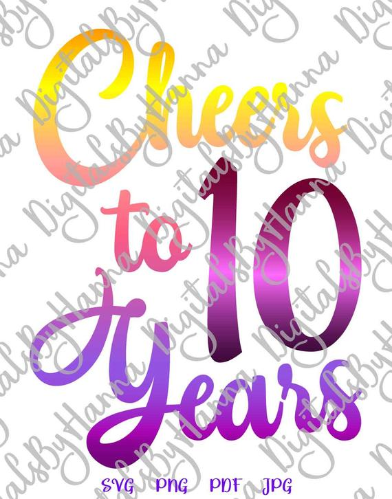 10th birthday svg files for cricut saying cheers to 10 years print