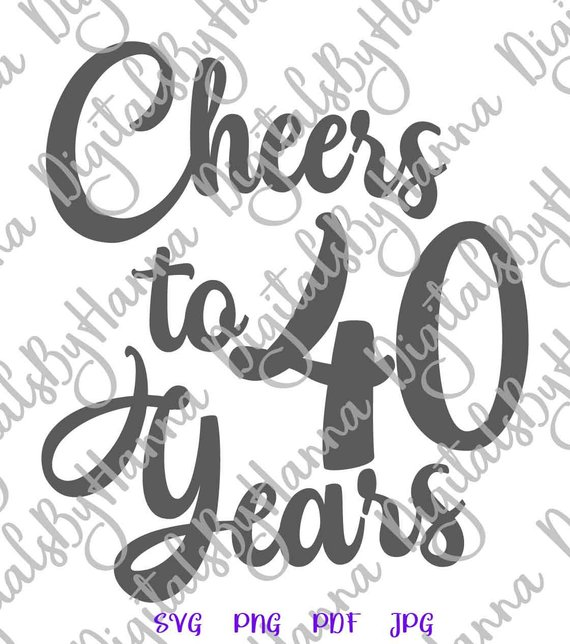 40th birthday svg cheers to 40 years her him invitation lettering forty cut