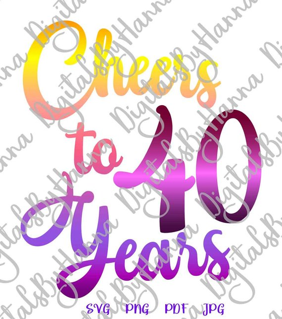 40th birthday svg cheers to 40 years invitation banner print clipart