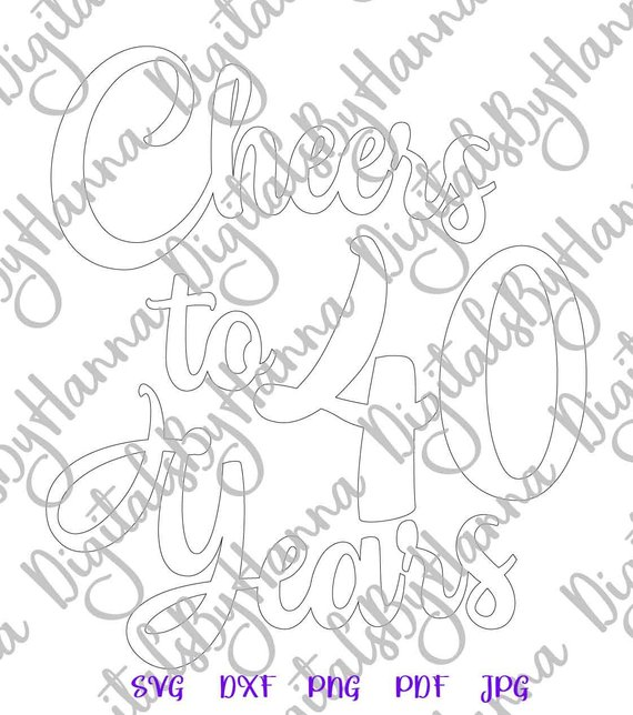 40th birthday svg files for cricut cheers to 40 years forty silhouette cut