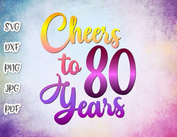 80th Birthday Svg Files For Cricut Saying Cheers To 80