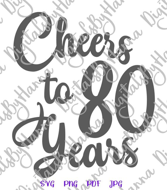 80th birthday svg files for cricut saying cheers to 80 years print cut