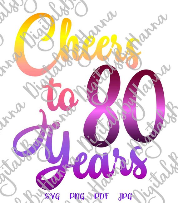 80th birthday svg saying cheers to 80 years lettering eighty print
