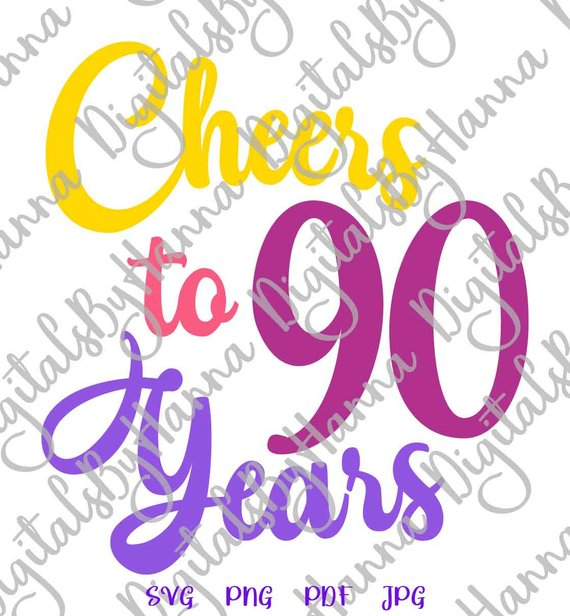 90th birthday svg files for cricut cheers to 90 years invitation ninety word print cut