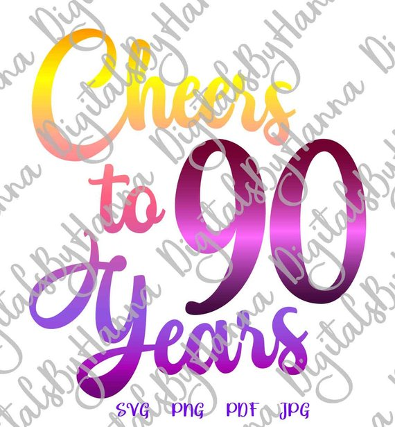90th birthday svg saying cheers to 90 years invitation ninety print cut