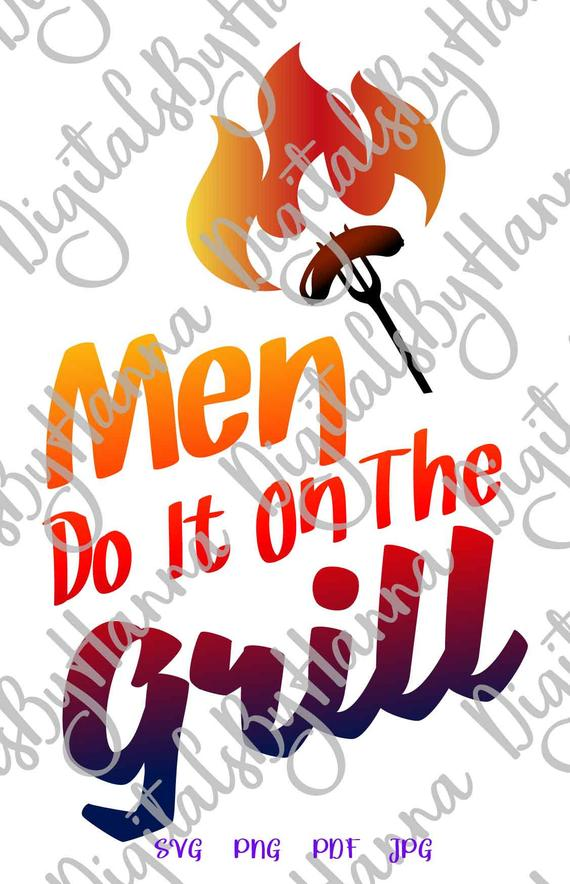 bbq svg file for cricut saying men do it on grill barbeque grilling
