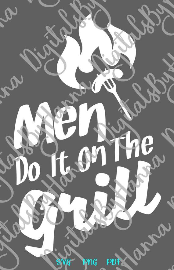 bbq svg saying men do it on grill sign tee barbeque grilling print cut