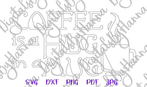 coffee is a hug in a mug svg funny quote sign cup silhouette dxf cut