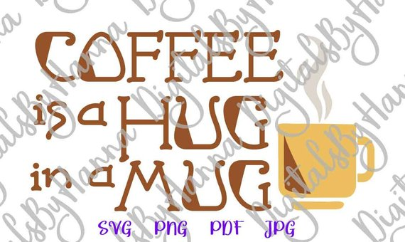 coffee is a hug in a mug svg sign cup print word clipart hand lettering