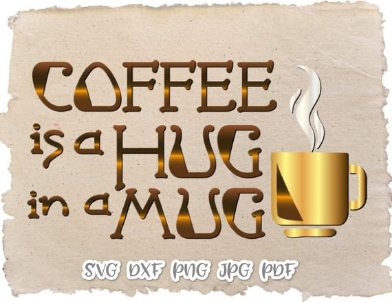 Coffee SVG Saying Coffee is a Hug in a Mug Quote Sign Cup Tumbler Print Silhouette