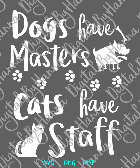 dogs have masters cats have staff svg funny quote pet tshirt tee print