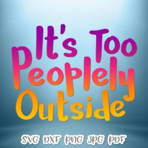 Introvert SVG Files for Cricut Saying It's Too Peoplely Outside Let's Stay Home