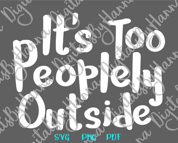 introvert svg saying it s too peoplely outside svg funny quote sign tshirt tee print