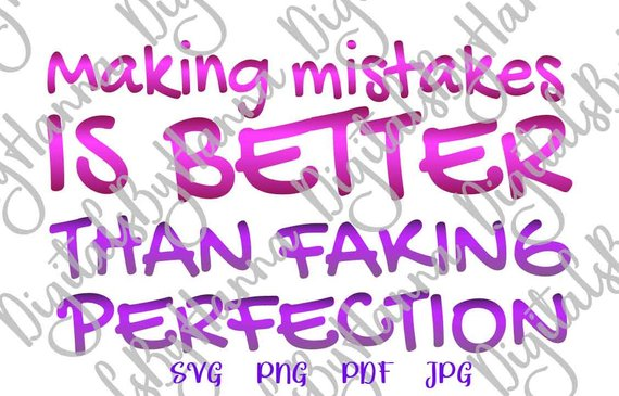 making mistakes is better than faking perfection svg encouraging quote