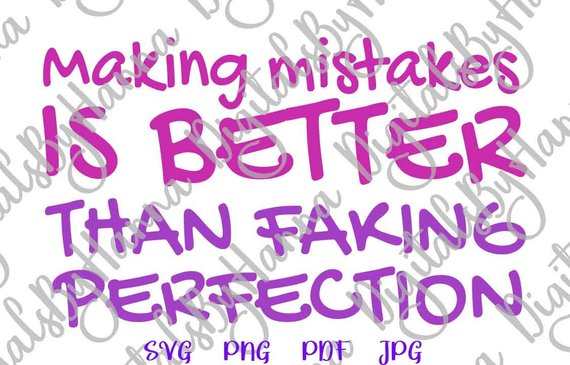 making mistakes is better than faking perfection svg motivational