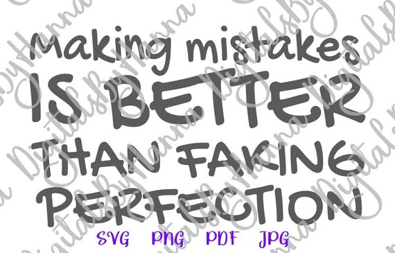 making mistakes is better than faking perfection svg quote word sign