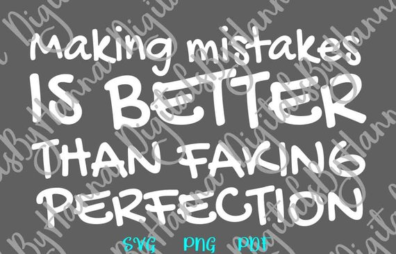 making mistakes is better than faking perfection vector clipart saying