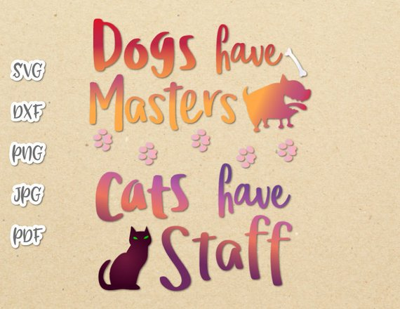 Dogs Have Masters cats Have Staff SVG Funny Quote Pet tShirt Vector Clipart Cut Use