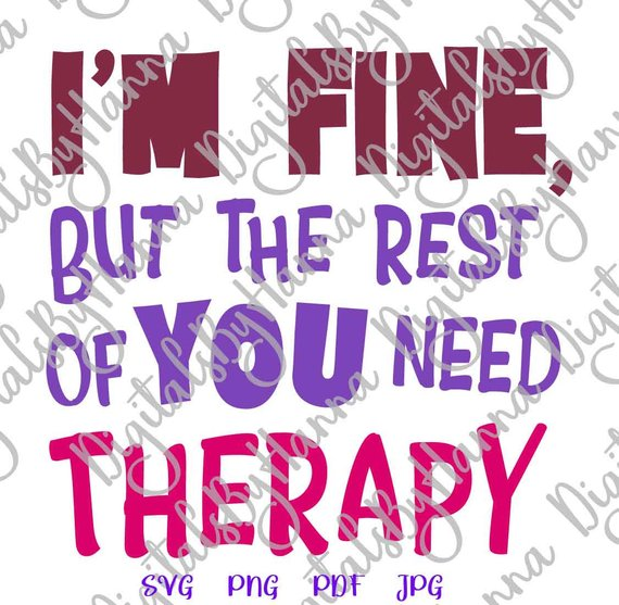 sarcastic svg saying i'm fine but the rest of you need therapy tshirt