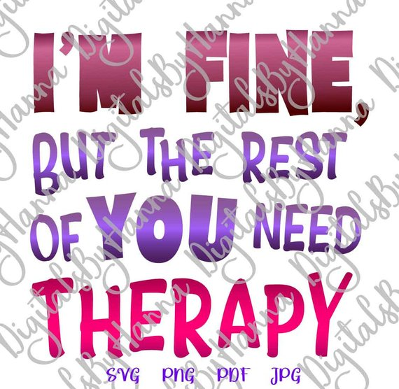 svg saying i'm fine but the rest of you need therapy quote cut