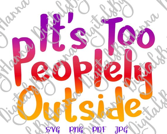 svg saying it s too peoplely outside let s stay home vector clipart