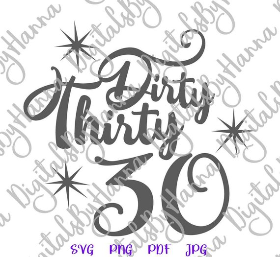 30th Birthday SVG Dirty Thirty Gift Thirtieth Invitation Word Sign Tee t-Shirt