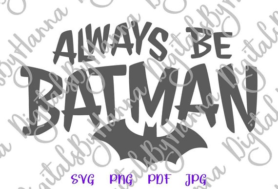 Always be Batman SVG Funny Superhero Sign T tShirt Tee Print Clipart