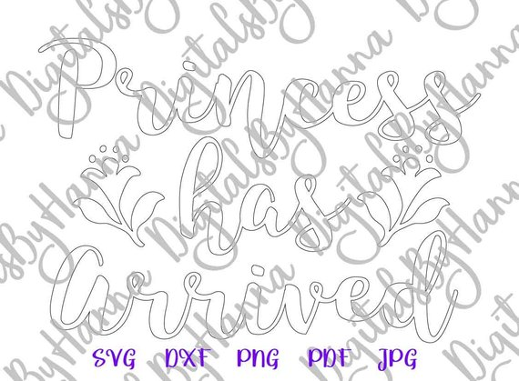 Baby Girl Princess Has Arrived SVG Home Outfit Clothes Print Silhouette Cut