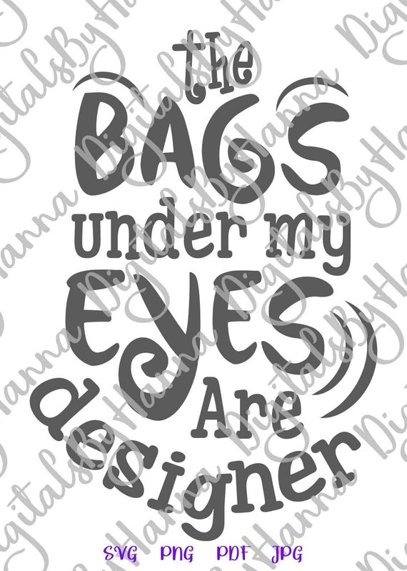 Bags Under my Eyes are Designer SVG Mom Life Tee Word Print Cut