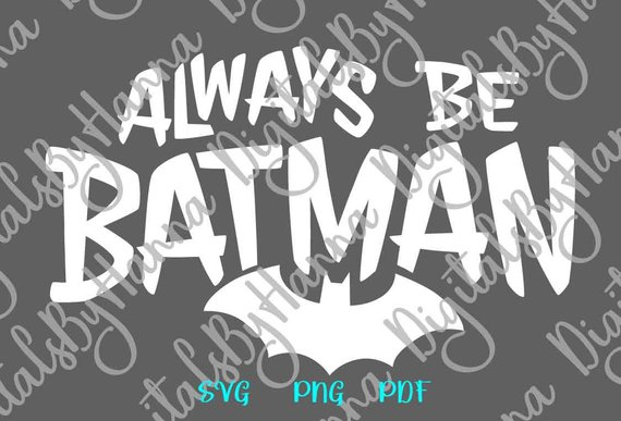 Batman Clipart Always be Batman SVG Funny Super Hero Print Silhouette Cut