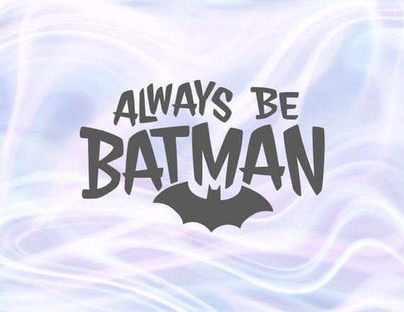 Always be Batman SVG Funny Superhero Sign tShirt Tee Word Print Silhouette Clipart