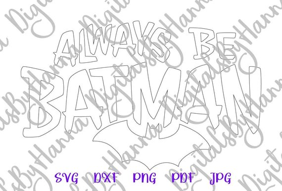 Batman SVG Saying Always be Batman Superhero Print Silhouette Cut