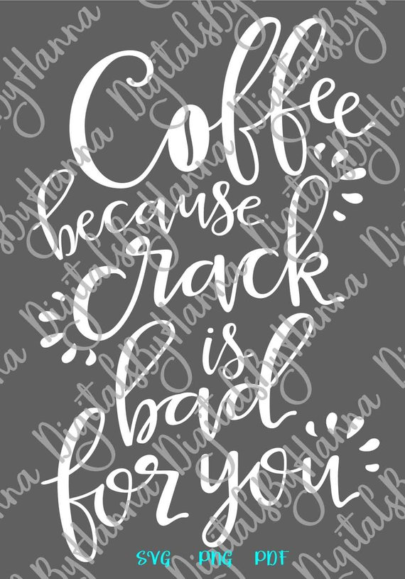 Coffee Because Crack is Bad for You SVG Clipart Word Print Laser Cut