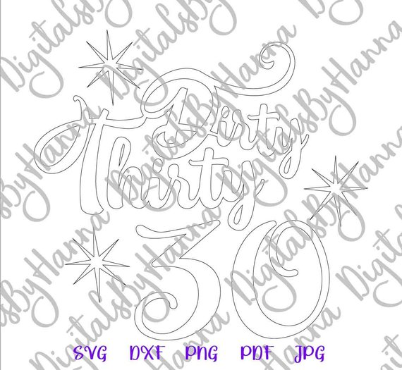 Dirty Thirty Gift Thirtieth Invitation 30th Birthday SVG Print Silhouette Dxf Laser Cut