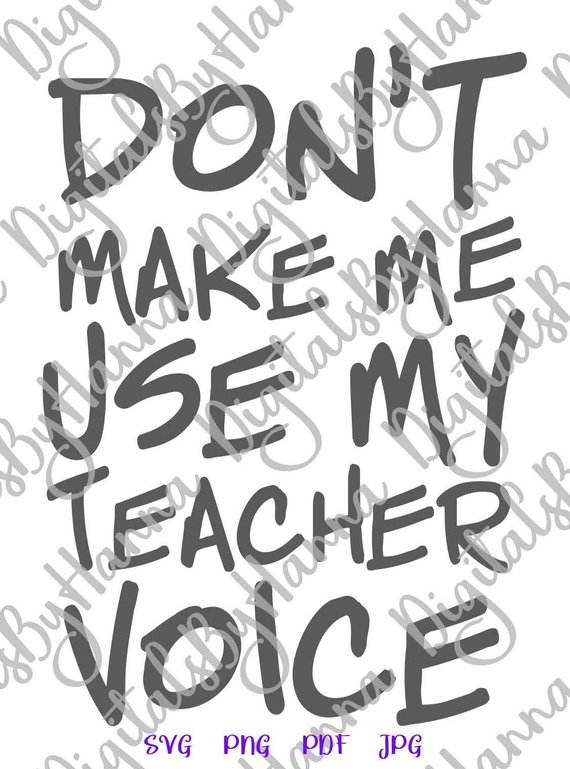 Don't Make Me Use My Teacher Voice SVG Funny Quote Sign t-Shirt Tee tShirt Word Print